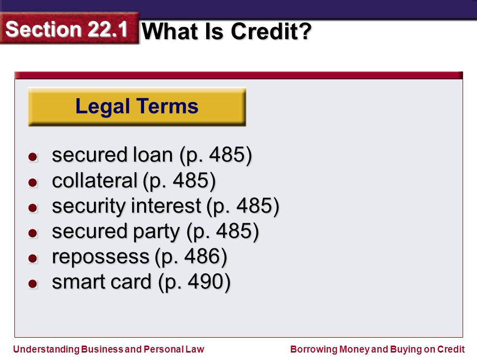 Legal Terms secured loan (p. 485) collateral (p. 485) security interest (p. 485) secured party (p. 485)