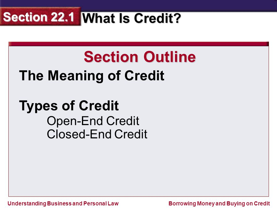Section Outline The Meaning of Credit Types of Credit Open-End Credit