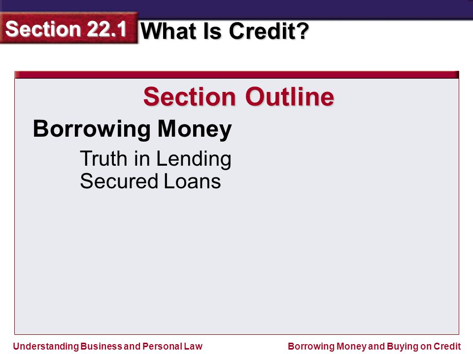 Section Outline Borrowing Money Truth in Lending Secured Loans