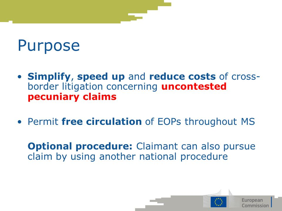 Purpose Simplify, speed up and reduce costs of cross-border litigation concerning uncontested pecuniary claims.