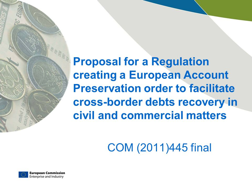 Proposal for a Regulation creating a European Account Preservation order to facilitate cross-border debts recovery in civil and commercial matters COM (2011)445 final
