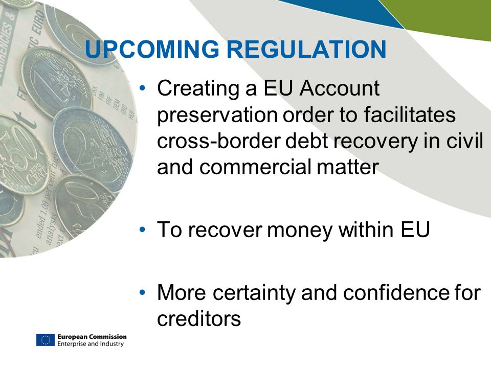 UPCOMING REGULATION Creating a EU Account preservation order to facilitates cross-border debt recovery in civil and commercial matter.