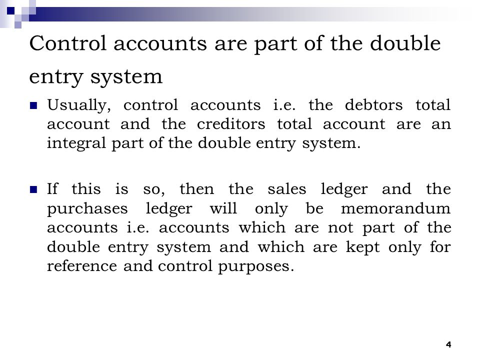 Control accounts are part of the double entry system