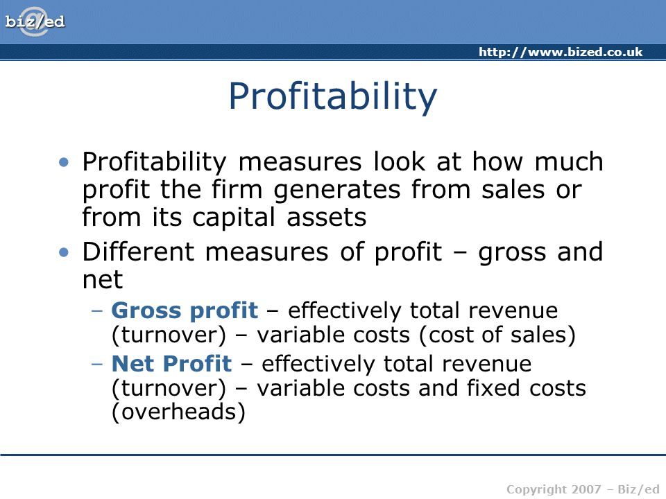 Profitability Profitability measures look at how much profit the firm generates from sales or from its capital assets.