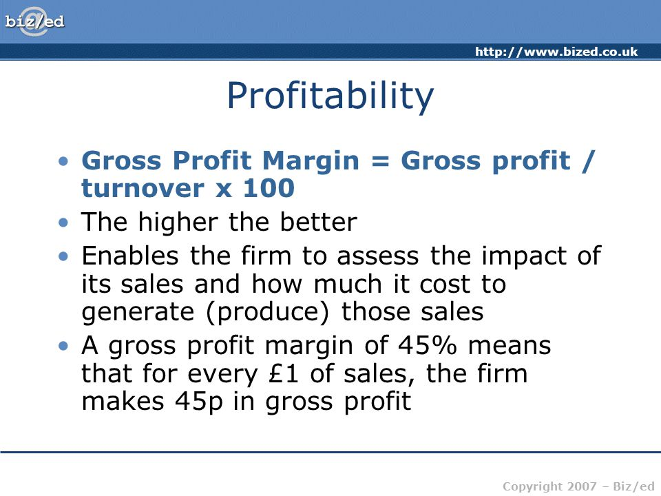 Profitability Gross Profit Margin = Gross profit / turnover x 100