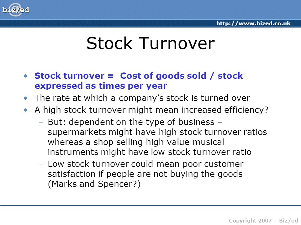 Stock Turnover Stock turnover = Cost of goods sold / stock expressed as times per year. The rate at which a company's stock is turned over.