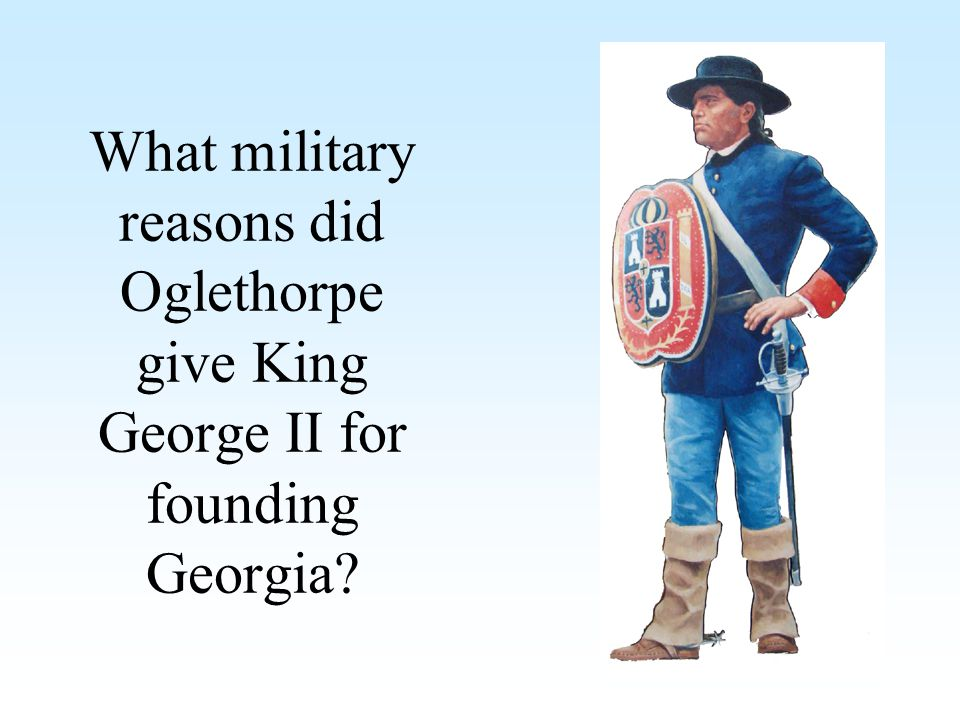 What military reasons did Oglethorpe give King George II for founding Georgia