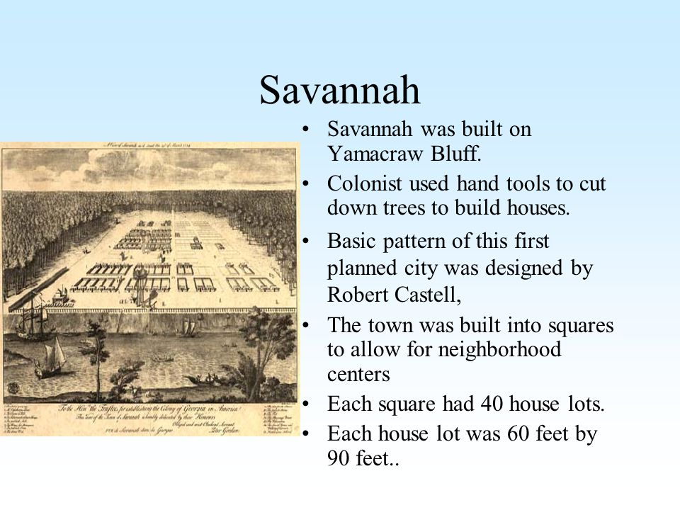 Savannah Savannah was built on Yamacraw Bluff.