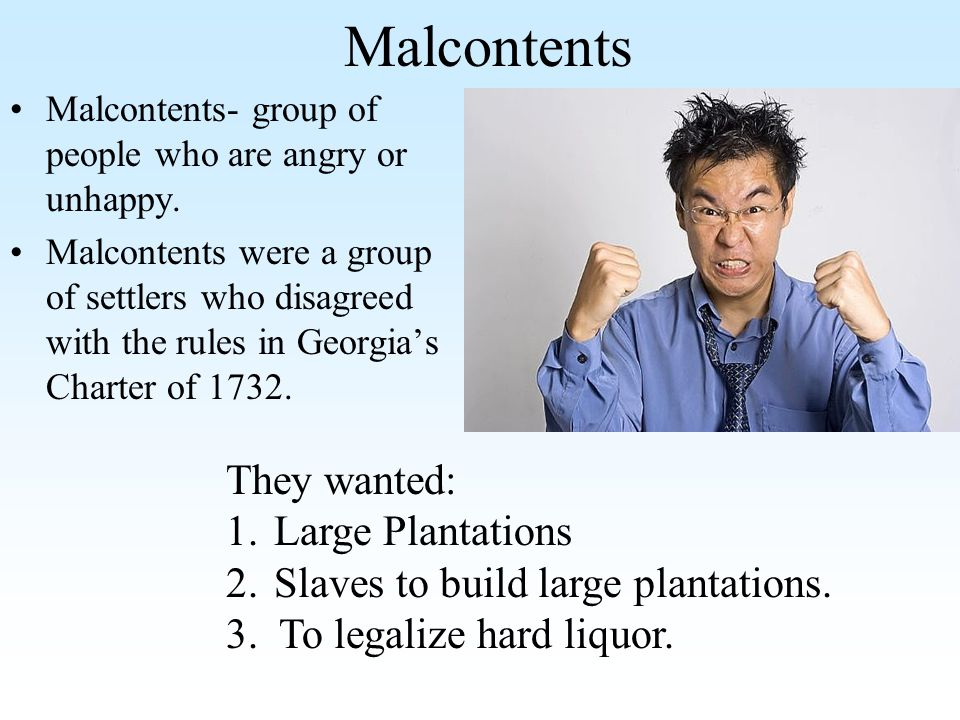 Malcontents They wanted: Large Plantations