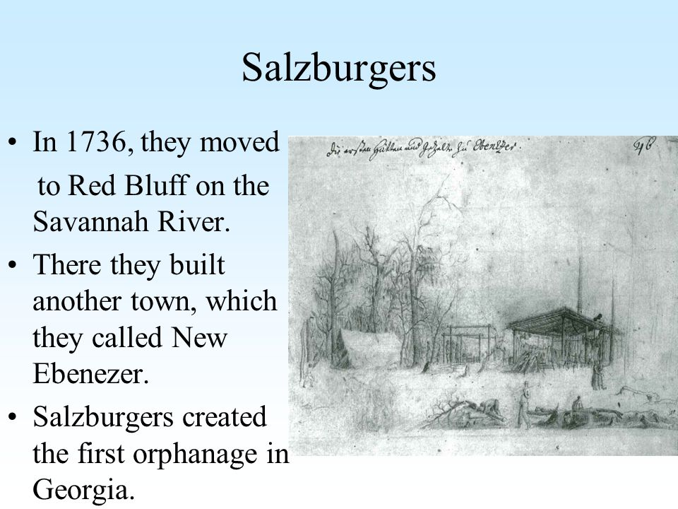 Salzburgers In 1736, they moved to Red Bluff on the Savannah River.