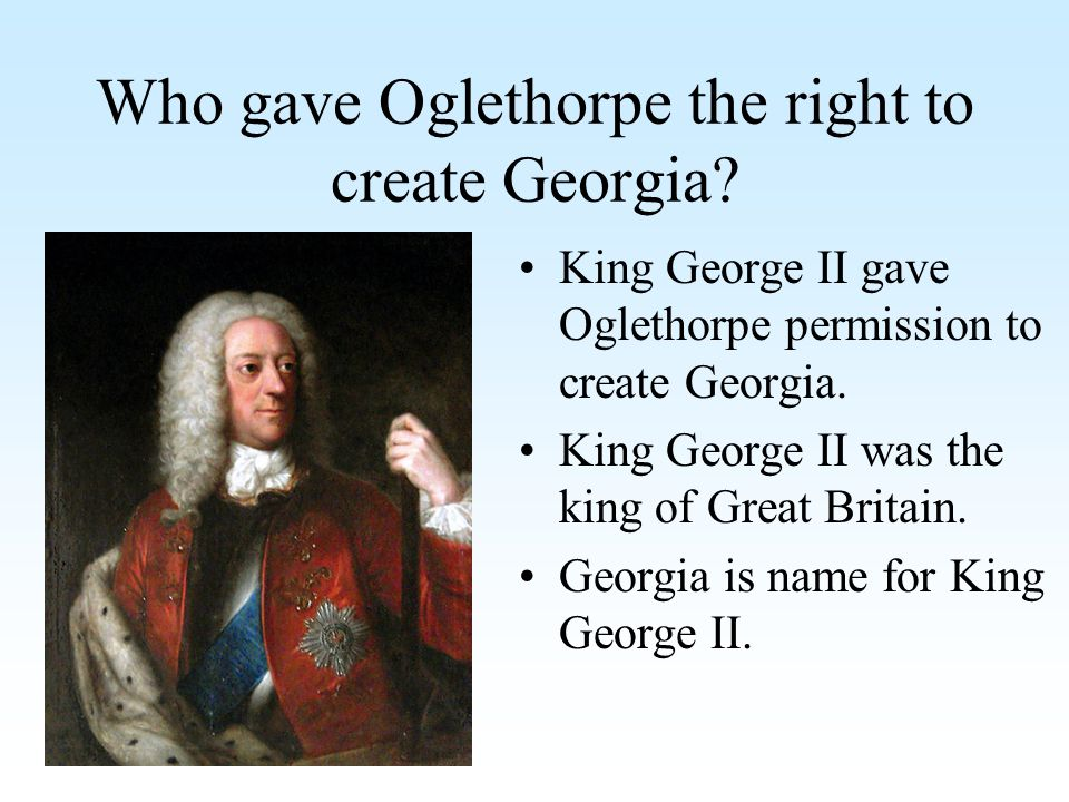 Who gave Oglethorpe the right to create Georgia
