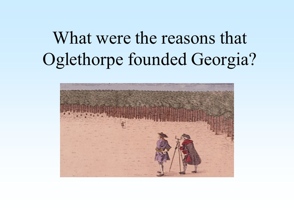 What were the reasons that Oglethorpe founded Georgia