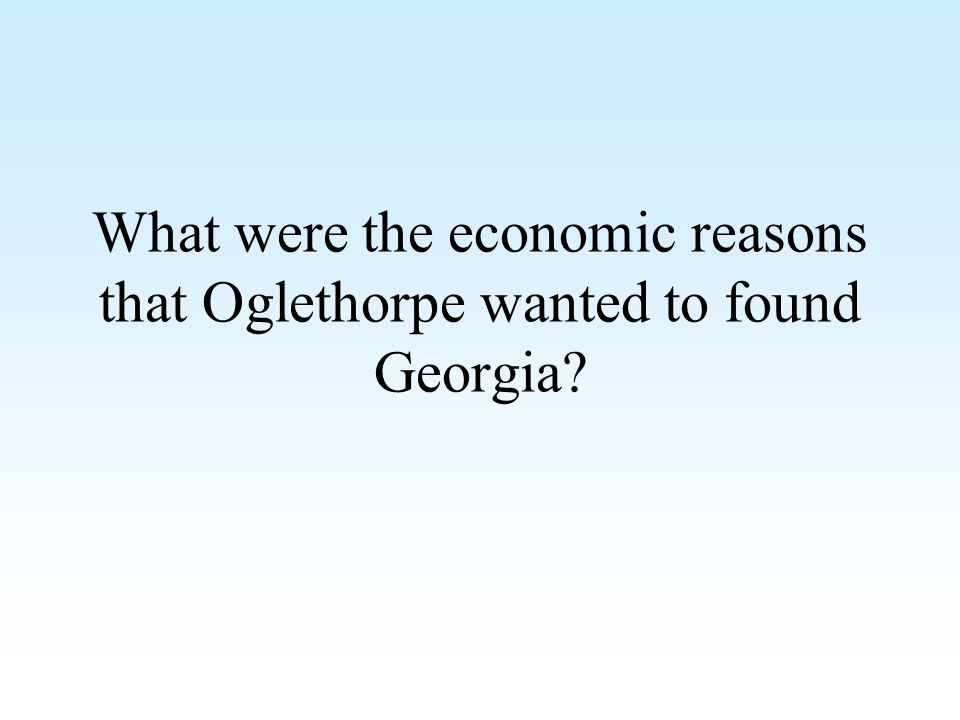 What were the economic reasons that Oglethorpe wanted to found Georgia