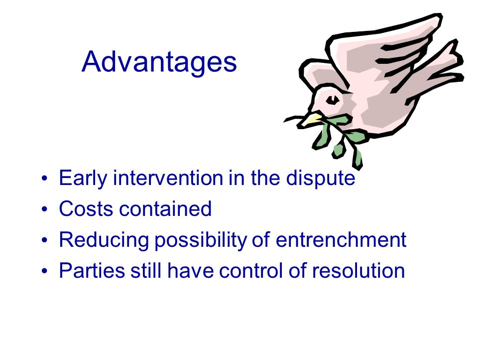 Advantages Early intervention in the dispute Costs contained