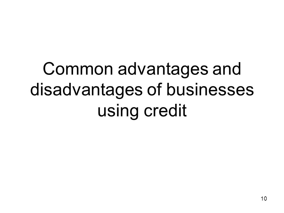 Common advantages and disadvantages of businesses using credit