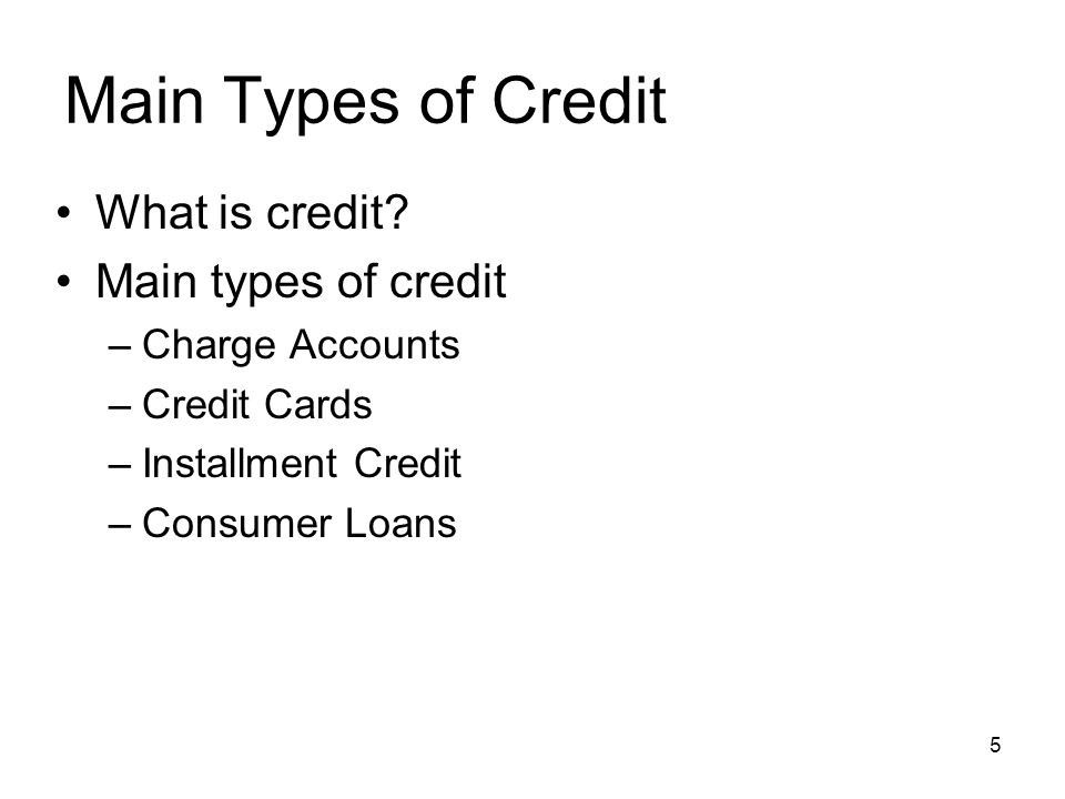 Main Types of Credit What is credit Main types of credit