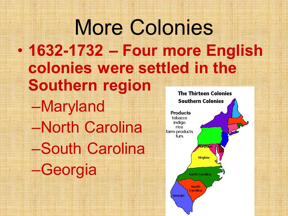 More Colonies 1632-1732 – Four more English colonies were settled in the Southern region. Maryland.