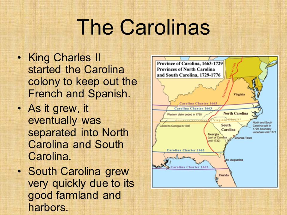 The Carolinas King Charles II started the Carolina colony to keep out the French and Spanish.