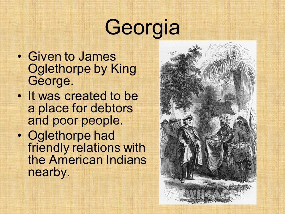 Georgia Given to James Oglethorpe by King George.