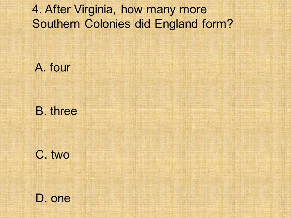 4. After Virginia, how many more Southern Colonies did England form