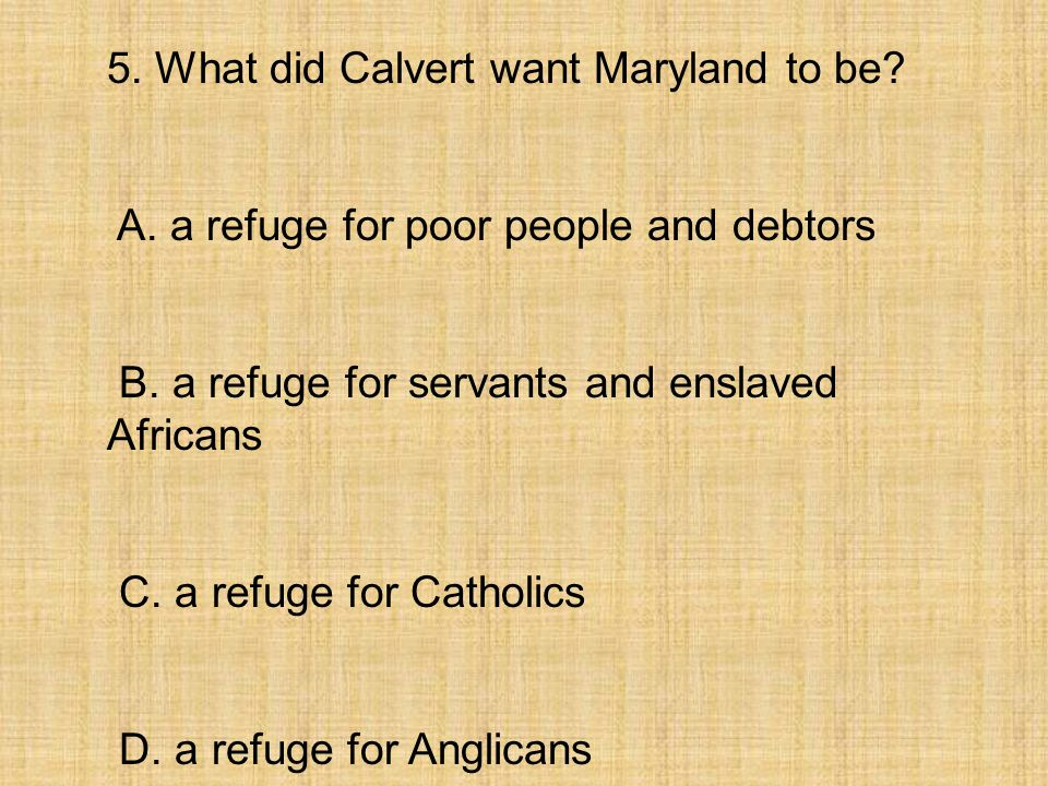 5. What did Calvert want Maryland to be