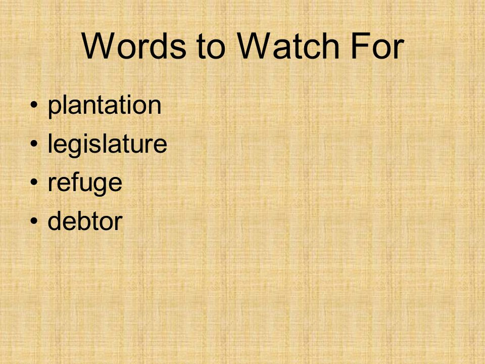 Words to Watch For plantation legislature refuge debtor