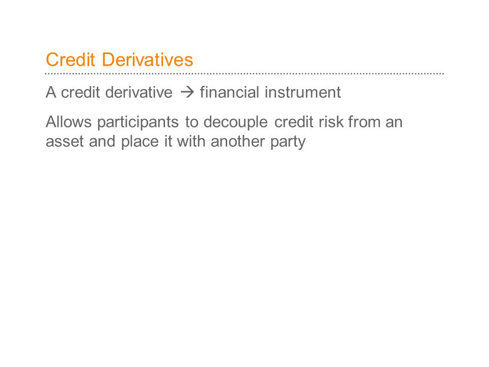 Credit Derivatives A credit derivative  financial instrument