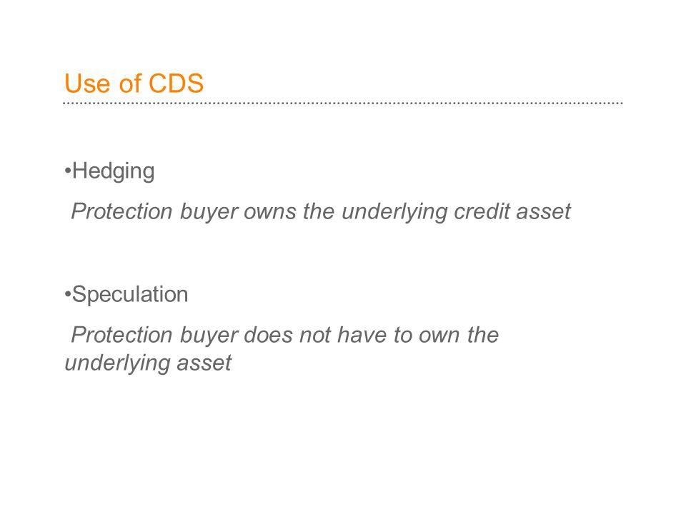 Use of CDS Hedging Protection buyer owns the underlying credit asset