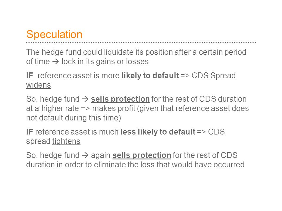 Speculation The hedge fund could liquidate its position after a certain period of time  lock in its gains or losses.