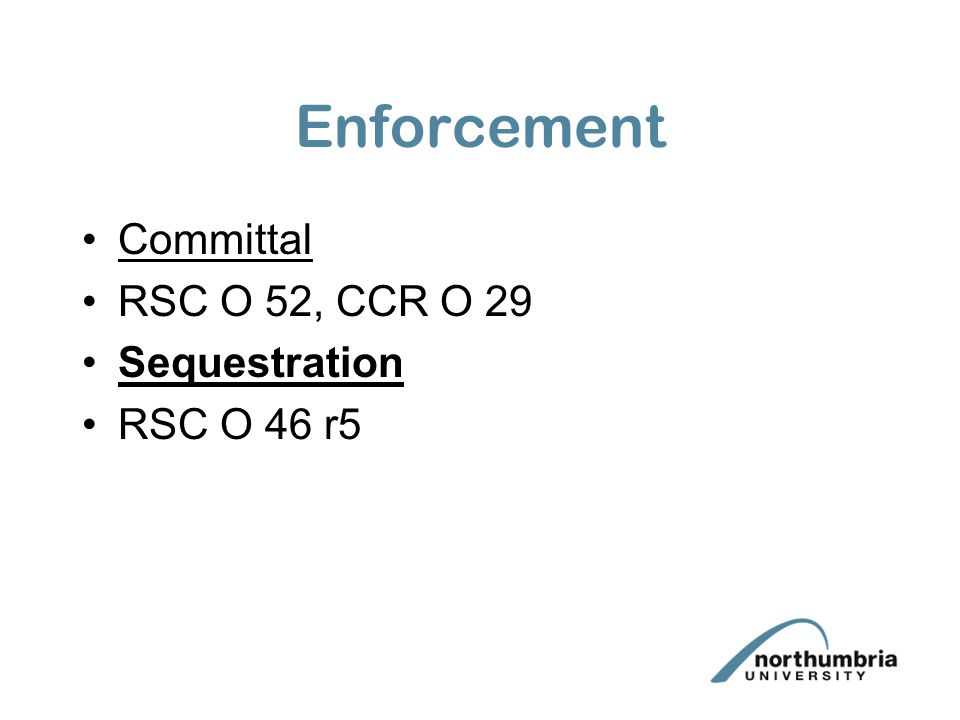 Enforcement Committal RSC O 52, CCR O 29 Sequestration RSC O 46 r5