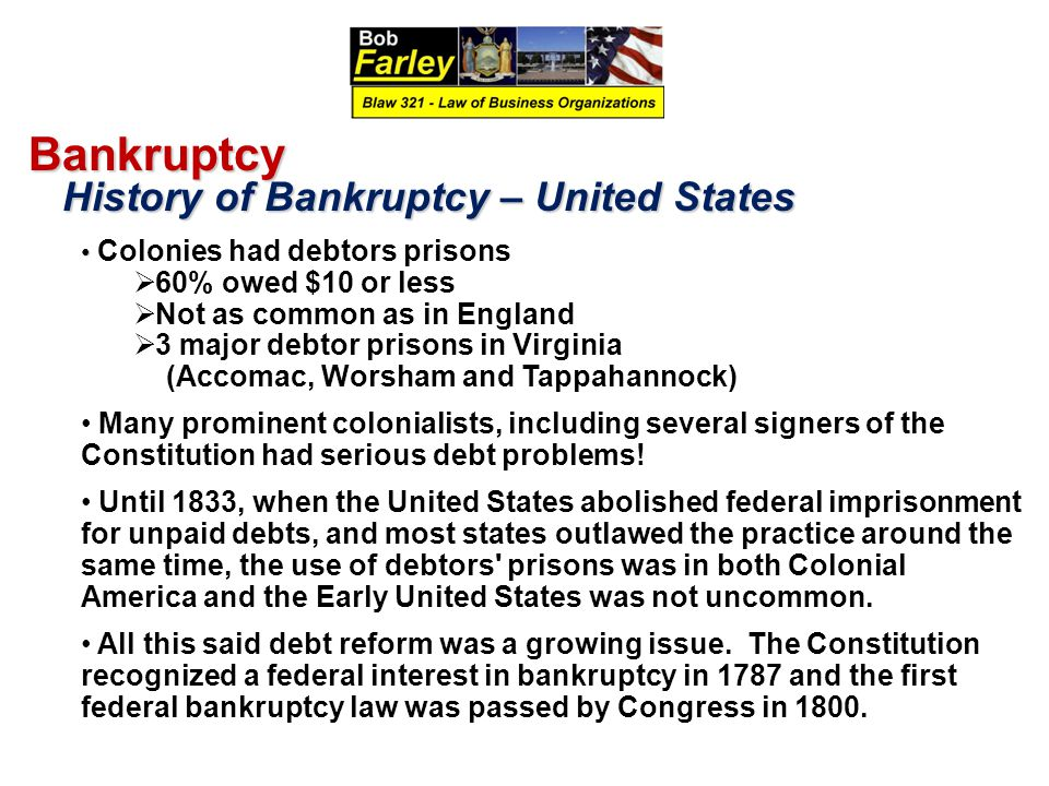 Bankruptcy History of Bankruptcy – United States 60% owed $10 or less