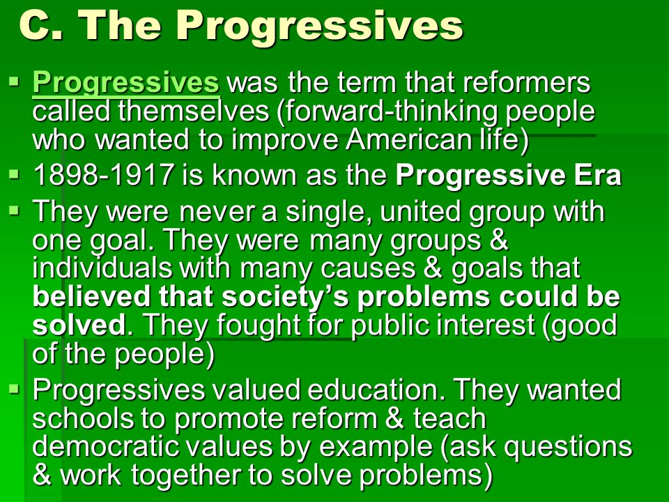C. The Progressives Progressives was the term that reformers called themselves (forward-thinking people who wanted to improve American life)