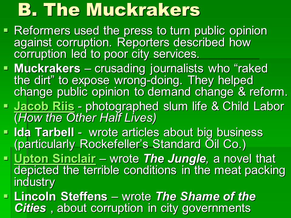 B. The Muckrakers Reformers used the press to turn public opinion against corruption. Reporters described how corruption led to poor city services.