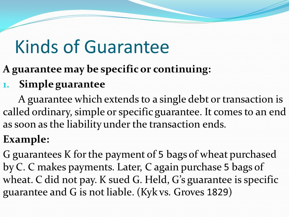 Kinds of Guarantee A guarantee may be specific or continuing: