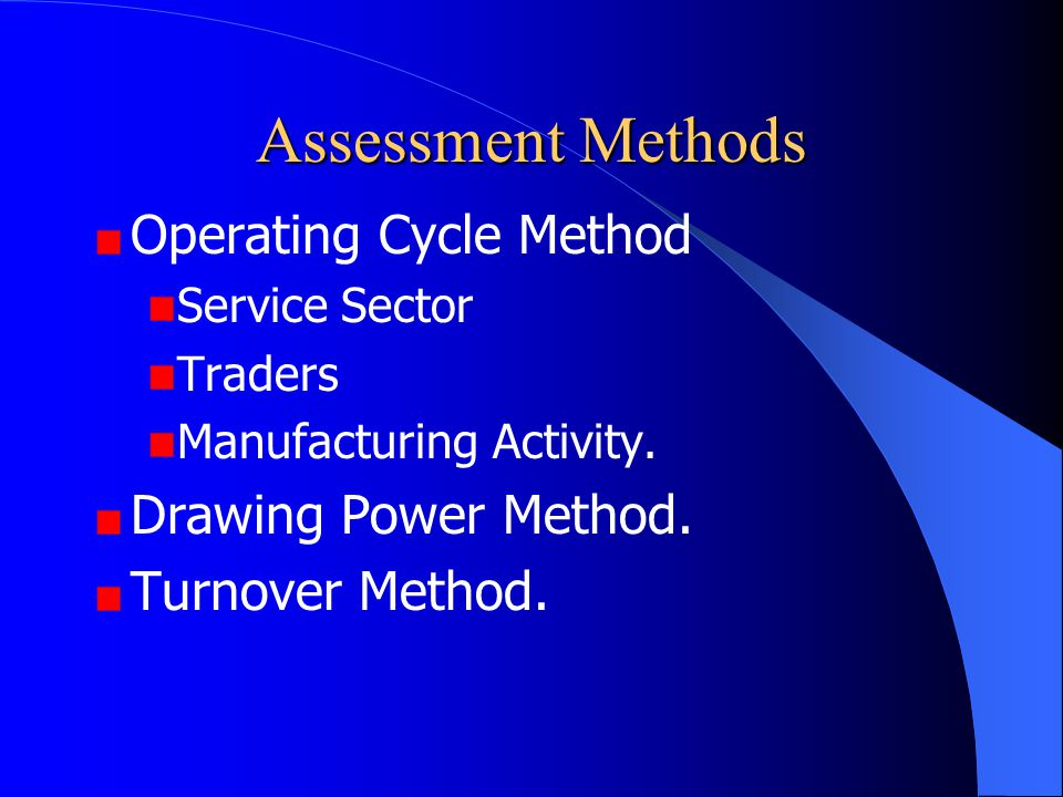 Assessment Methods Operating Cycle Method Drawing Power Method.