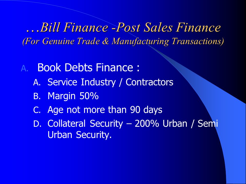 …Bill Finance -Post Sales Finance (For Genuine Trade & Manufacturing Transactions)