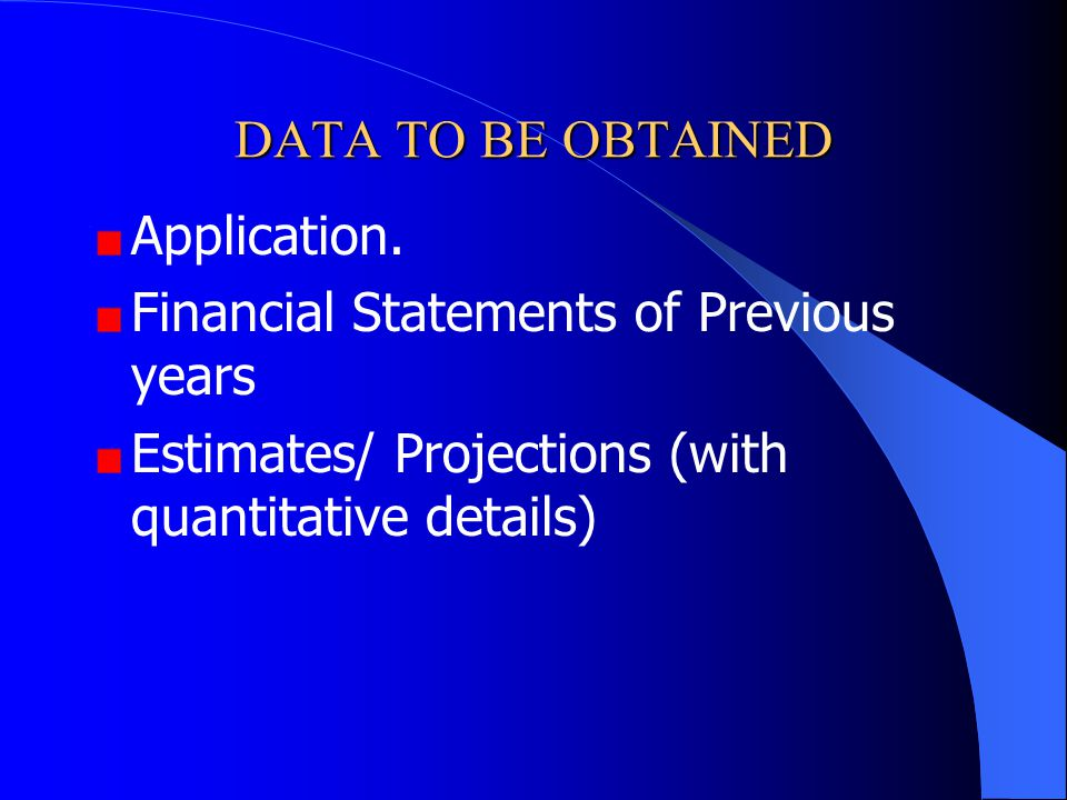 DATA TO BE OBTAINED Application. Financial Statements of Previous years.