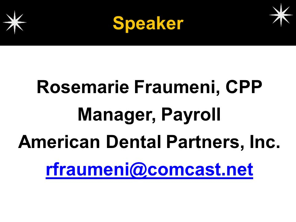 Speaker Rosemarie Fraumeni, CPP Manager, Payroll American Dental Partners, Inc.