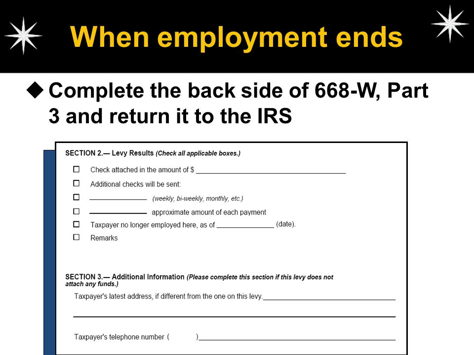 When employment ends Complete the back side of 668-W, Part 3 and return it to the IRS