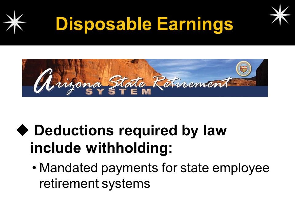 Disposable Earnings Deductions required by law include withholding: