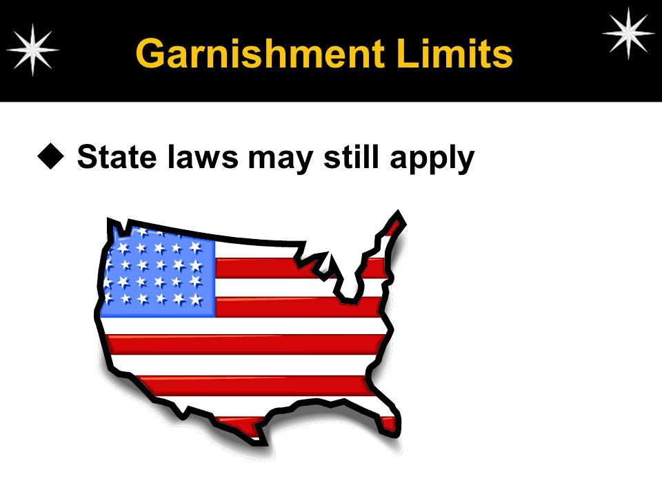 Garnishment Limits State laws may still apply