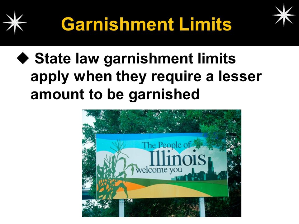 Garnishment Limits State law garnishment limits apply when they require a lesser amount to be garnished.