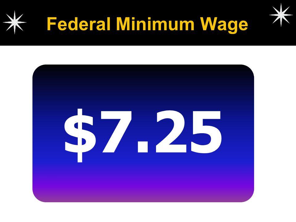 Federal Minimum Wage $7.25 $7.25 per hour