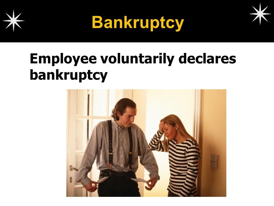 Bankruptcy Employee voluntarily declares bankruptcy