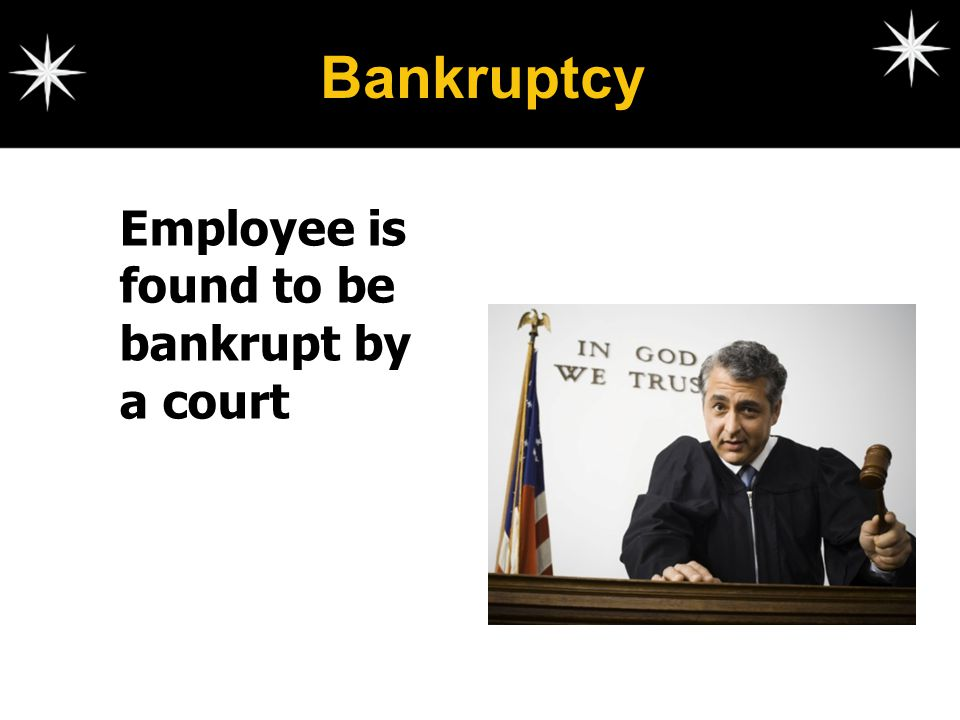 Bankruptcy Employee is found to be bankrupt by a court