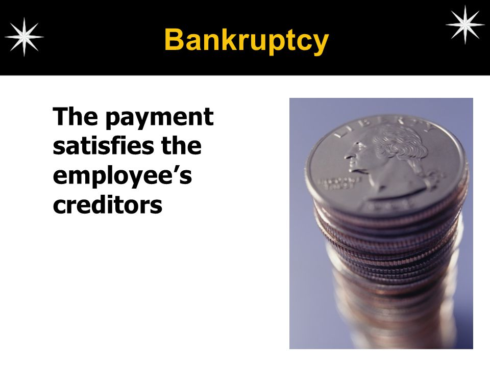 Bankruptcy The payment satisfies the employee's creditors