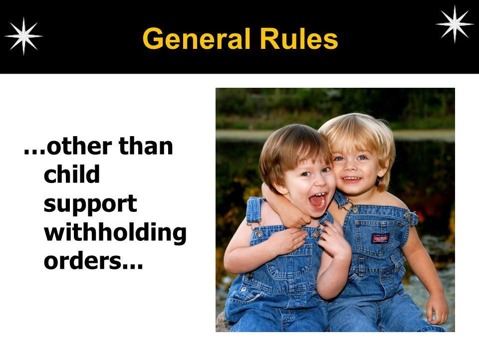 General Rules …other than child support withholding orders...