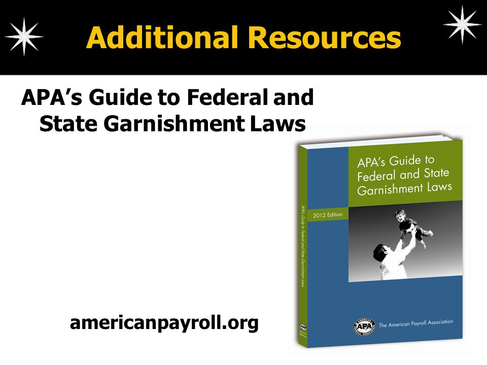 Additional Resources APA's Guide to Federal and State Garnishment Laws