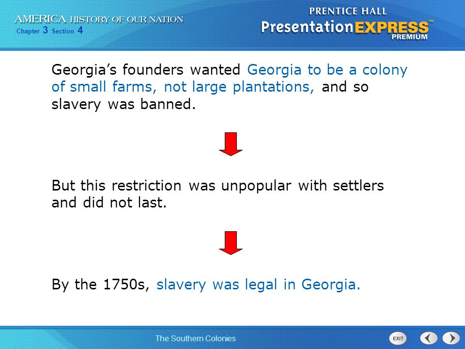 Georgia's founders wanted Georgia to be a colony of small farms, not large plantations, and so slavery was banned.