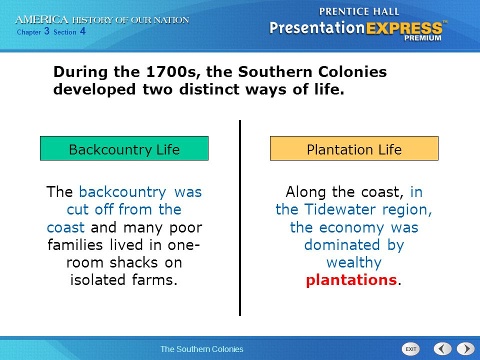 During the 1700s, the Southern Colonies developed two distinct ways of life.